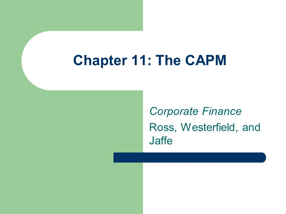Chapter 11: The CAPM Corporate Finance Ross, Westerfield, and Jaffe