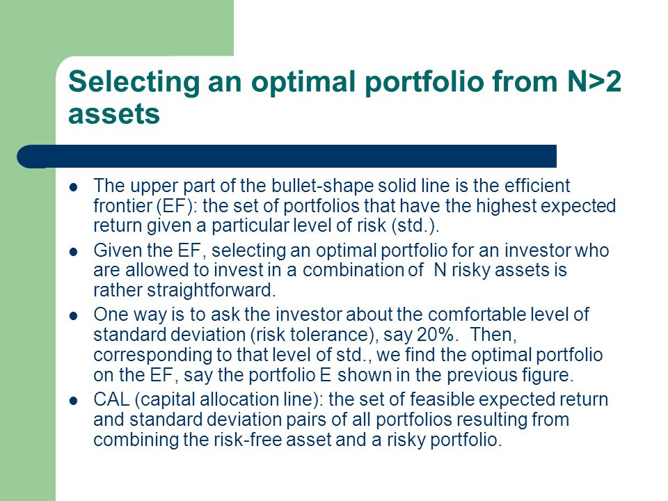 Selecting an optimal portfolio from N>2 assets The upper part of the bullet-shape solid line is the efficient frontier (EF): the set of portfolios tha