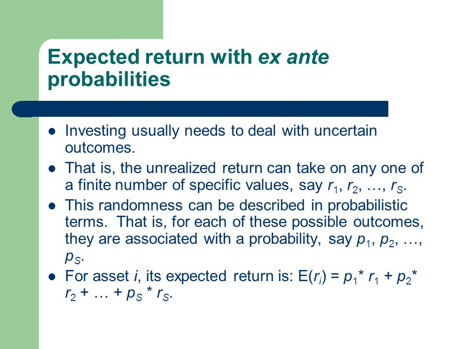 Expected return with ex ante probabilities Investing usually needs to deal with uncertain outcomes. That is, the unrealized return can take on any one