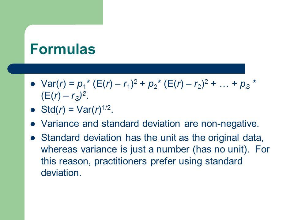 Formulas Var(r) = p 1 * (E(r) – r 1 ) 2 + p 2 * (E(r) – r 2 ) 2 + … + p S * (E(r) – r S ) 2. Std(r) = Var(r) 1/2. Variance and standard deviation are