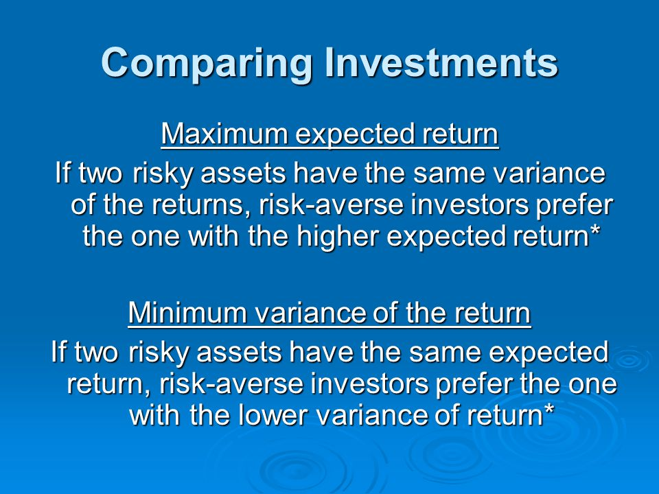 Comparing Investments Maximum expected return If two risky assets have the same variance of the returns, risk-averse investors prefer the one with the