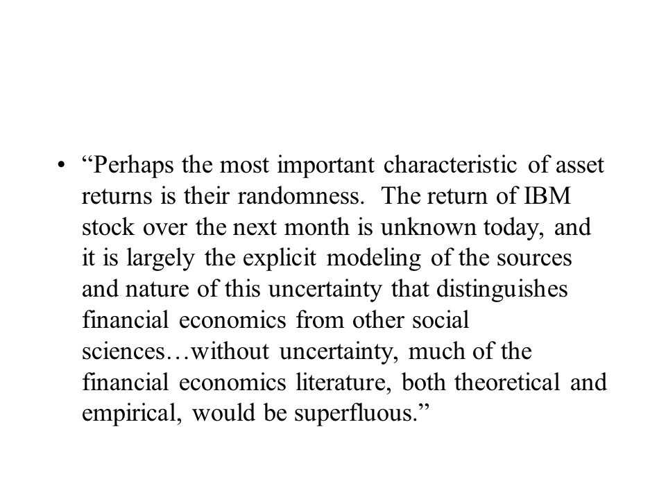 """""""Perhaps the most important characteristic of asset returns is their randomness. The return of IBM stock over the next month is unknown today, and it"""