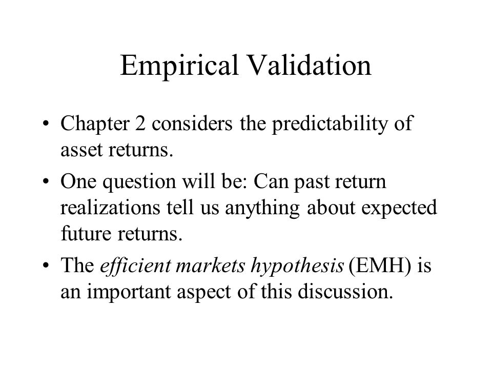 Empirical Validation Chapter 2 considers the predictability of asset returns. One question will be: Can past return realizations tell us anything abou