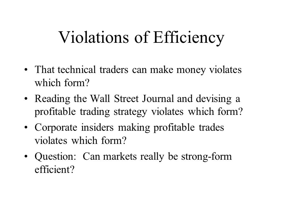 Violations of Efficiency That technical traders can make money violates which form? Reading the Wall Street Journal and devising a profitable trading