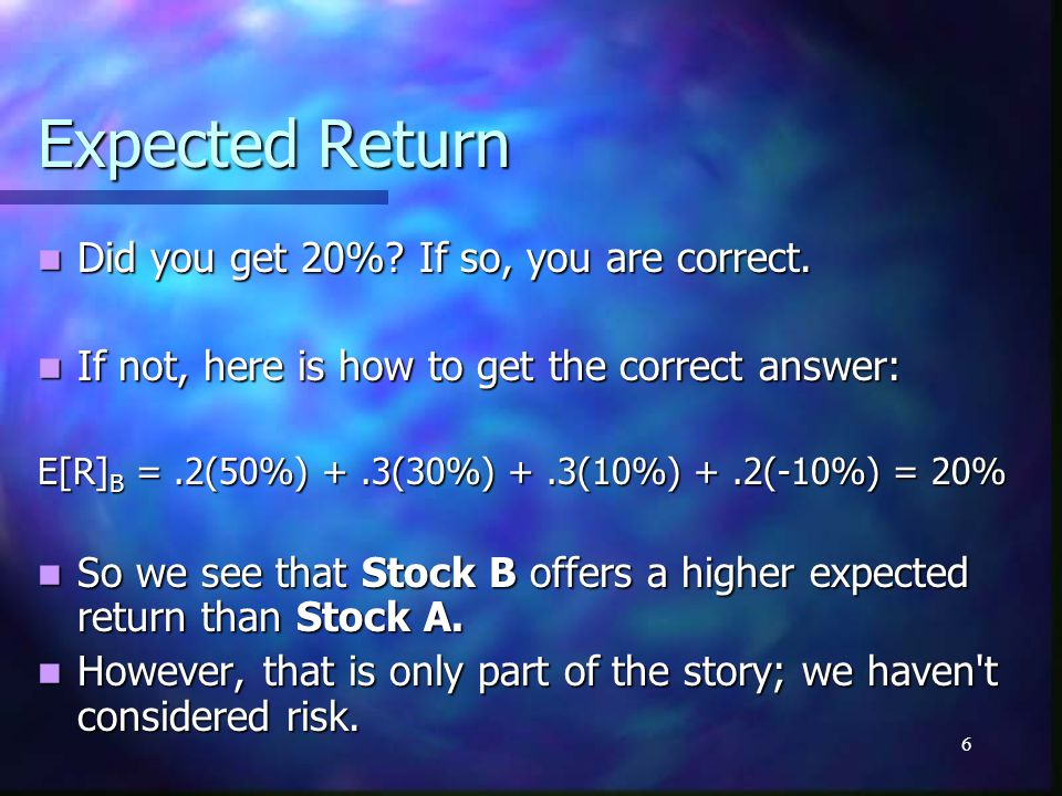 7 Measures of Risk Risk reflects the chance that the actual return on an investment may be different than the expected return.