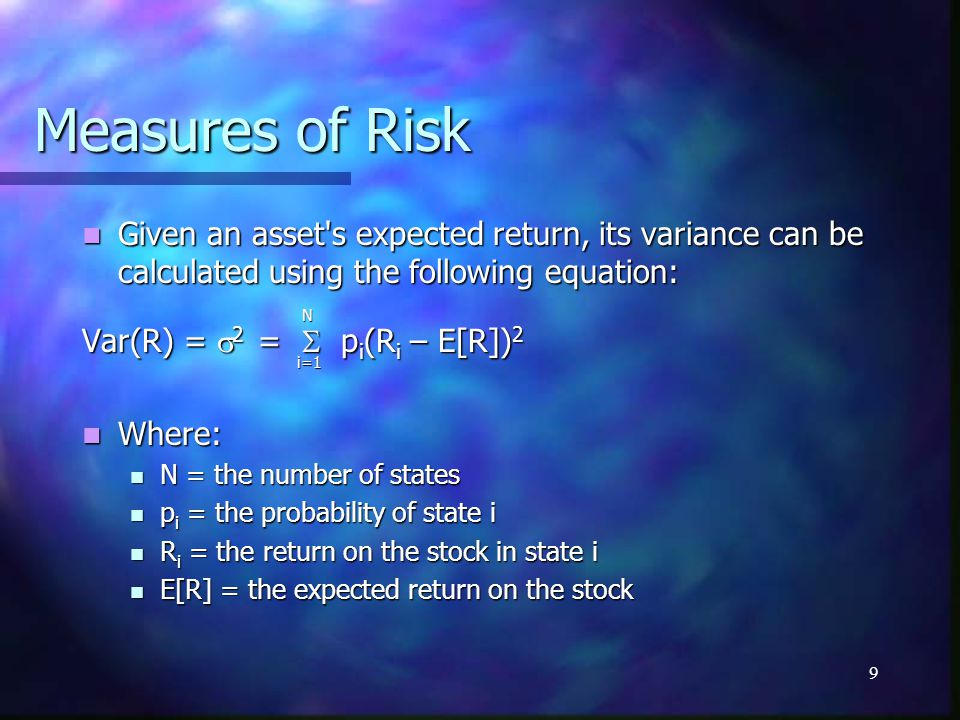 10 Measures of Risk The standard deviation is calculated as the positive square root of the variance: The standard deviation is calculated as the positive square root of the variance: SD(R) =  =  2 = (  2 ) 1/2 = (  2 ) 0.5