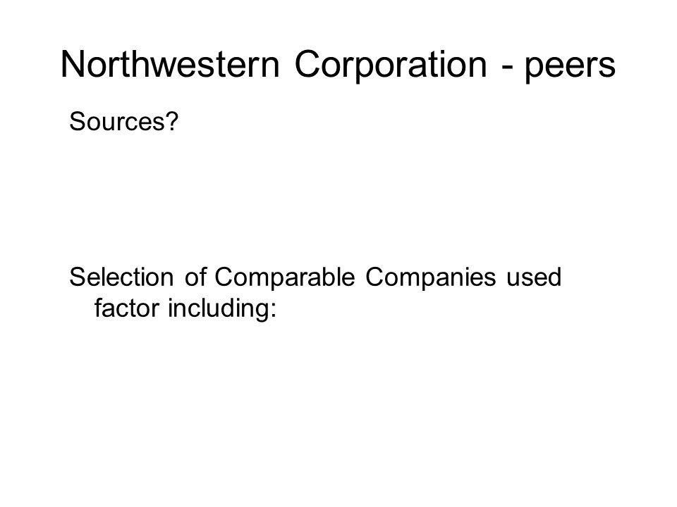 Northwestern Corporation - peers Selection of Comparable Companies used factor including: Sources?
