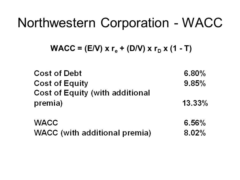 Northwestern Corporation - WACC WACC = (E/V) x r e + (D/V) x r D x (1 - T)