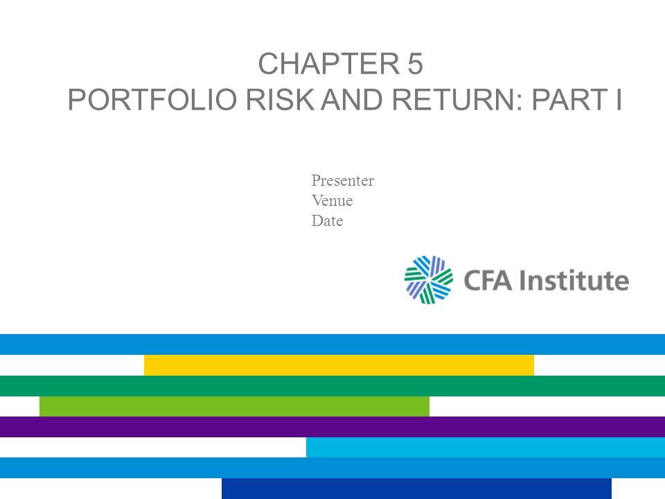 CHAPTER 5 PORTFOLIO RISK AND RETURN: PART I Presenter Venue Date