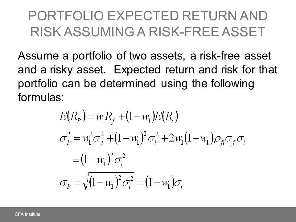 PORTFOLIO EXPECTED RETURN AND RISK ASSUMING A RISK-FREE ASSET Assume a portfolio of two assets, a risk-free asset and a risky asset. Expected return a