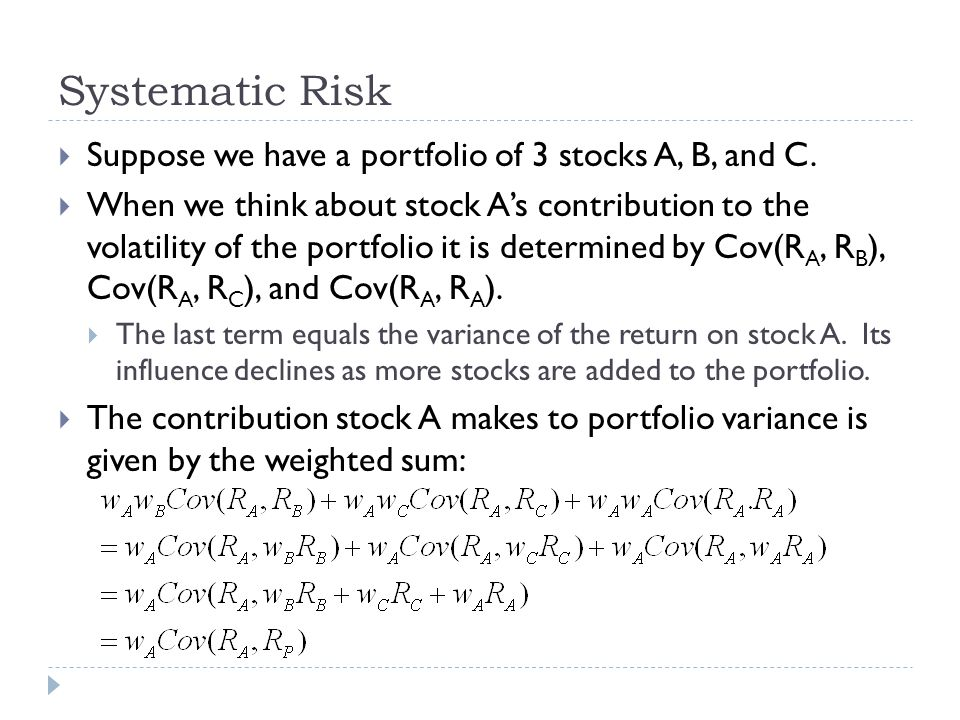 Systematic Risk  Suppose we have a portfolio of 3 stocks A, B, and C.  When we think about stock A's contribution to the volatility of the portfolio