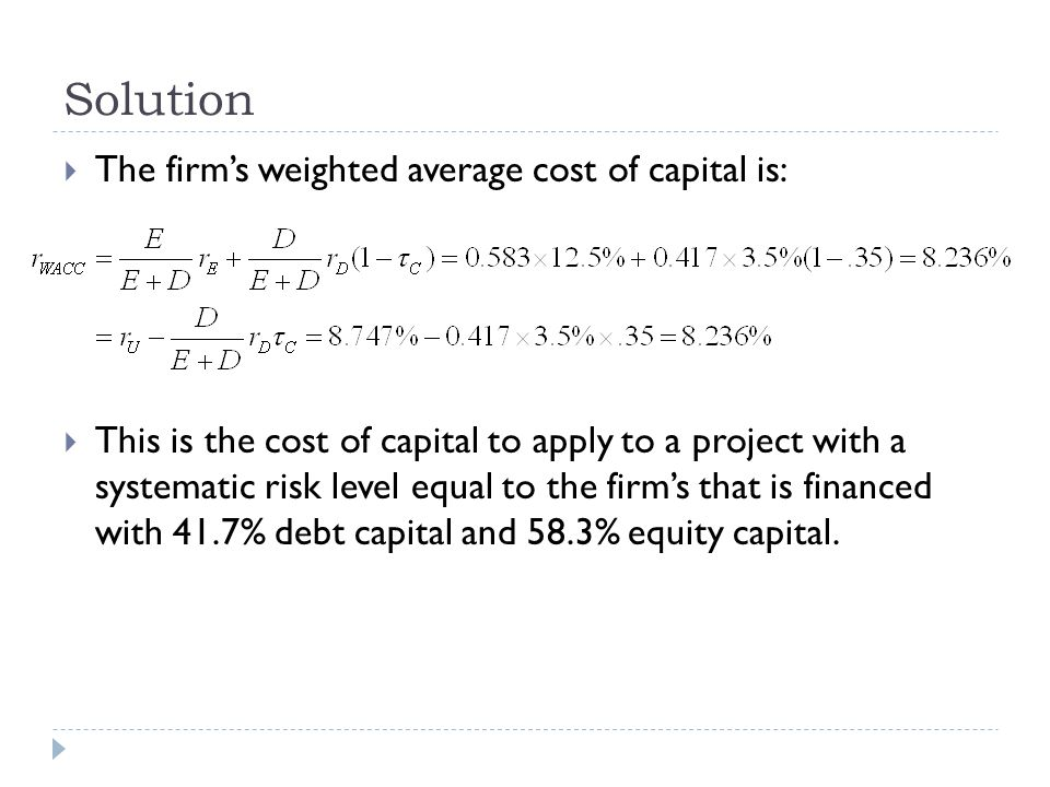 Solution  The firm's weighted average cost of capital is:  This is the cost of capital to apply to a project with a systematic risk level equal to t