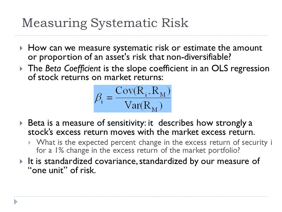 Measuring Systematic Risk  How can we measure systematic risk or estimate the amount or proportion of an asset's risk that non-diversifiable?  The B