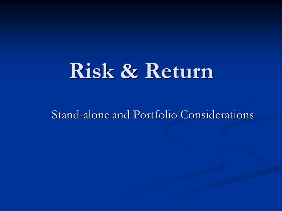 Risk & Return Stand-alone and Portfolio Considerations