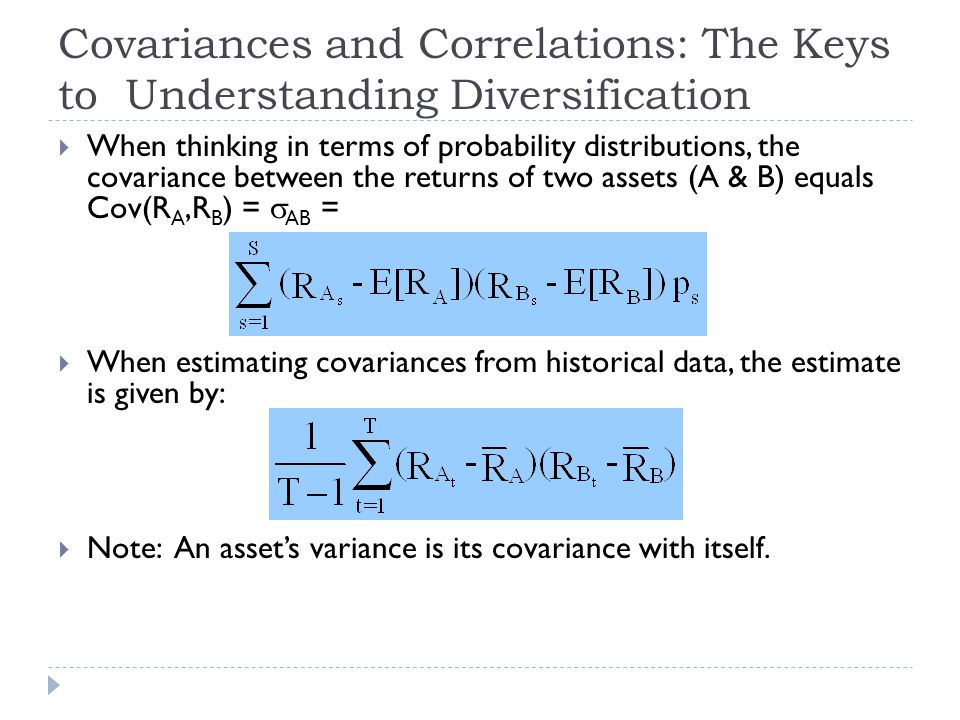 Covariances and Correlations: The Keys to Understanding Diversification  When thinking in terms of probability distributions, the covariance between