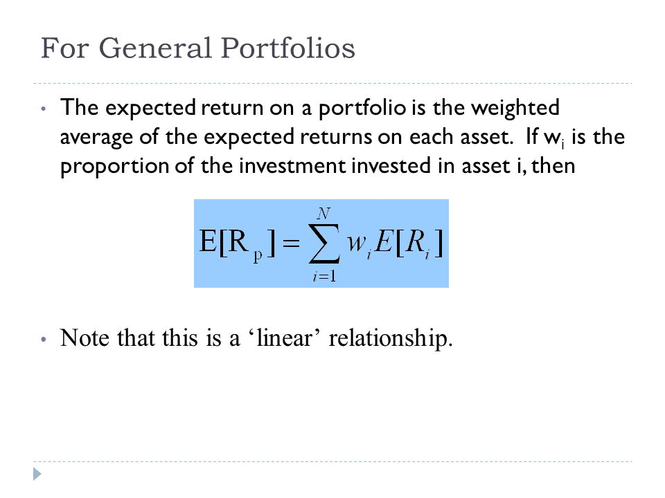 For General Portfolios The expected return on a portfolio is the weighted average of the expected returns on each asset. If w i is the proportion of t