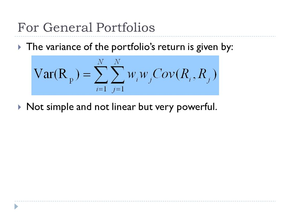 For General Portfolios  The variance of the portfolio's return is given by:  Not simple and not linear but very powerful.