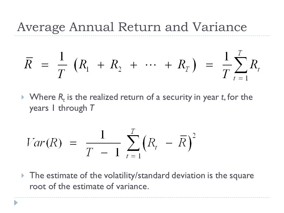 Average Annual Return and Variance  Where R t is the realized return of a security in year t, for the years 1 through T  The estimate of the volatil