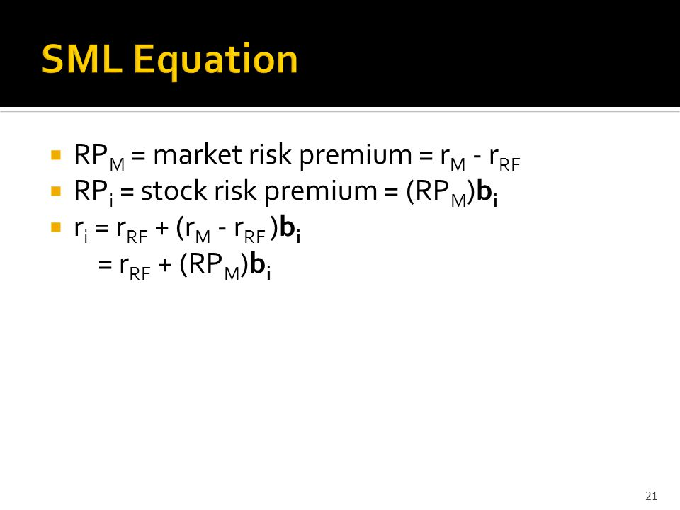  RP M = market risk premium = r M - r RF  RP i = stock risk premium = (RP M )b i  r i = r RF + (r M - r RF )b i = r RF + (RP M )b i 21