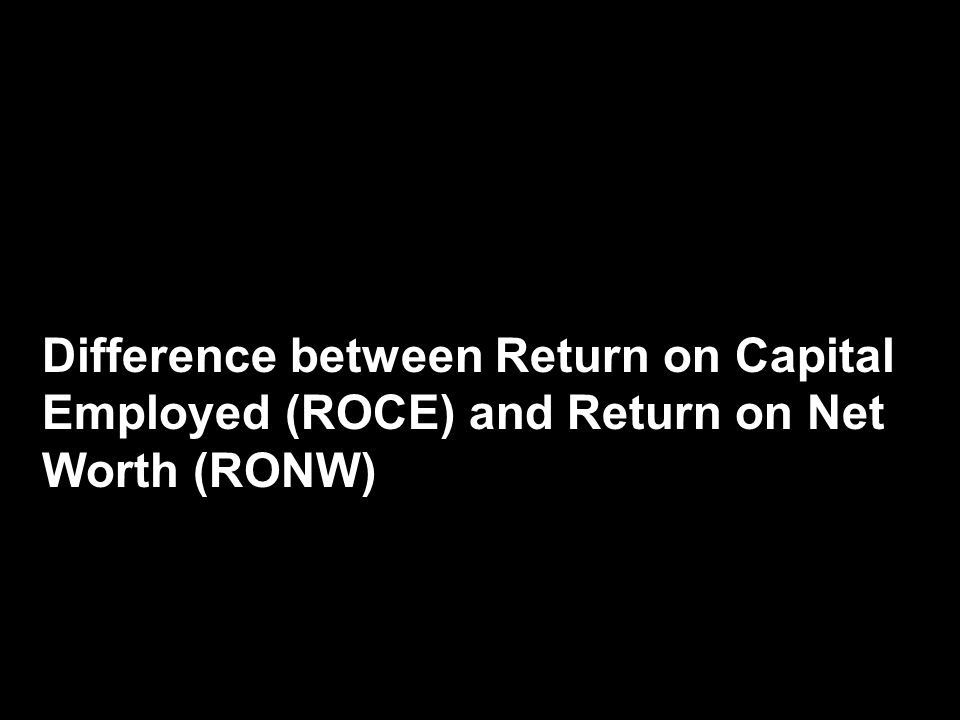 Difference between Return on Capital Employed (ROCE) and Return on Net Worth (RONW)