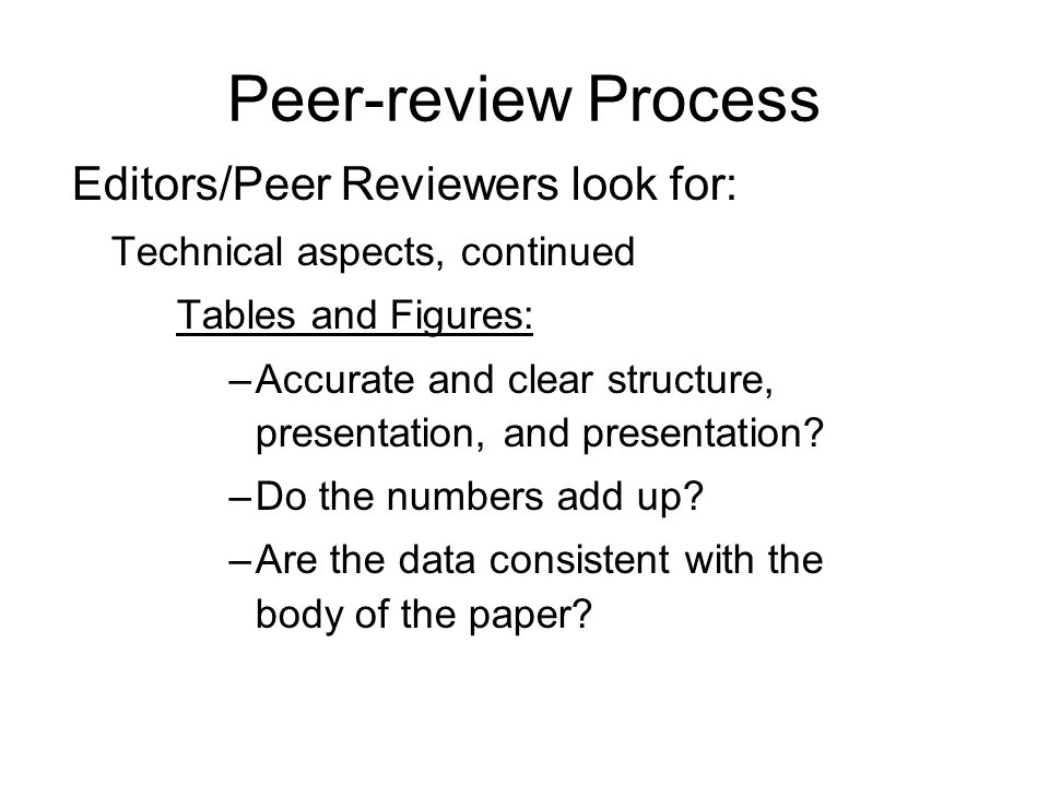 Peer-review Process Peer Reviewers look for: Are the technical aspects correct.
