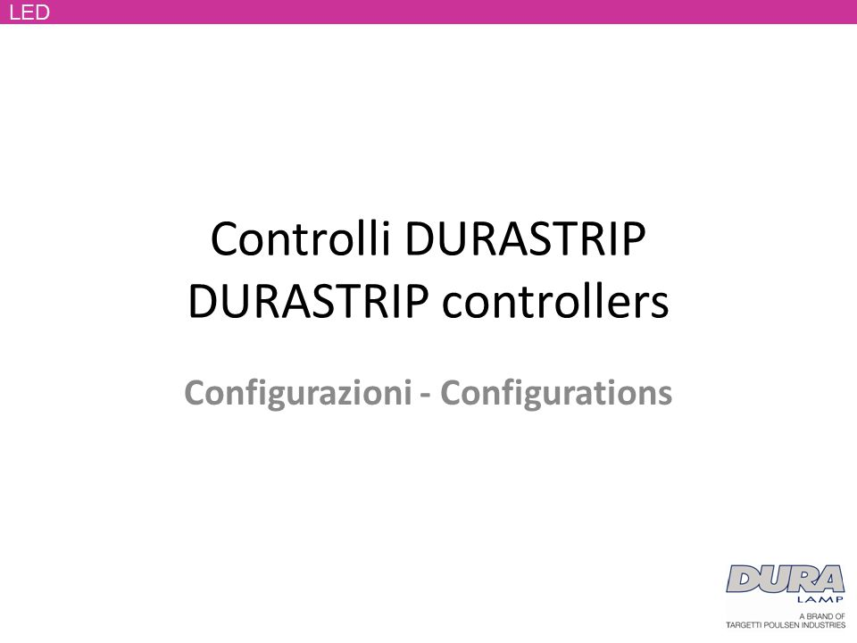 Controlli DURASTRIP DURASTRIP controllers Configurazioni - Configurations LED