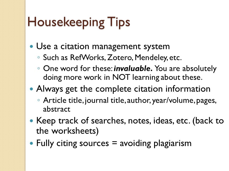 Housekeeping Tips Use a citation management system ◦ Such as RefWorks, Zotero, Mendeley, etc. ◦ One word for these: invaluable. You are absolutely doi