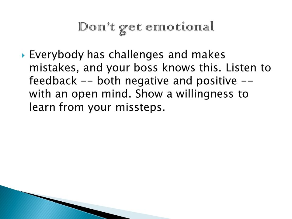  Everybody has challenges and makes mistakes, and your boss knows this.