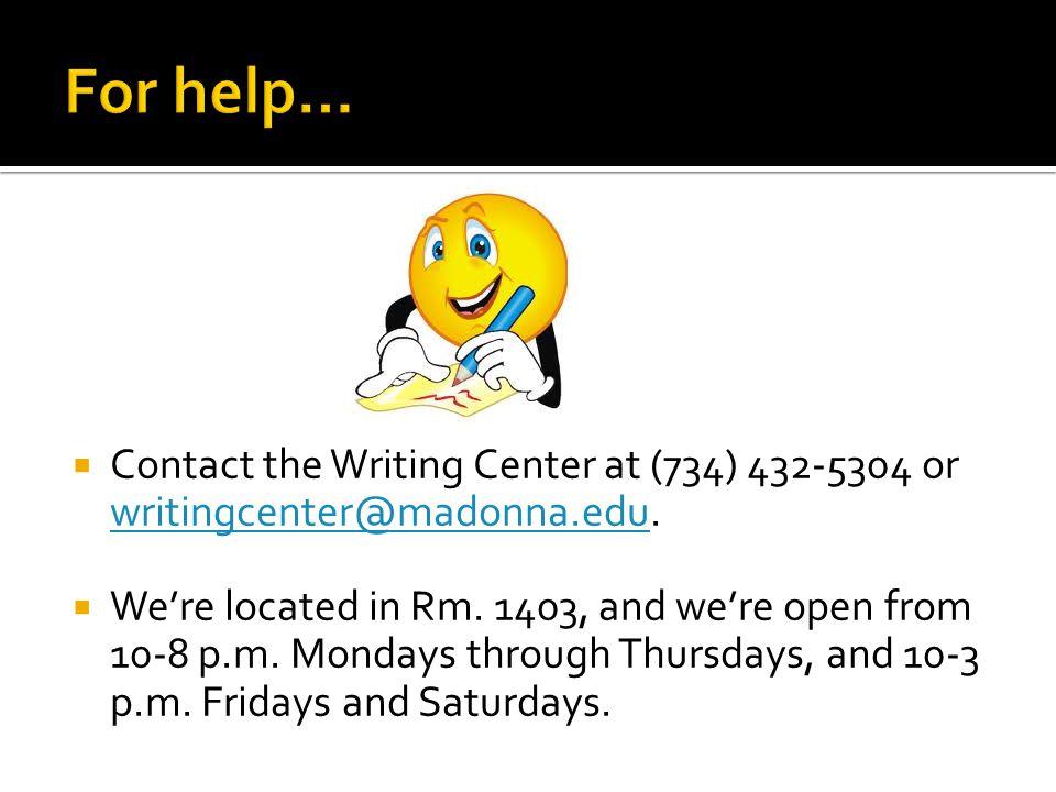  Contact the Writing Center at (734) 432-5304 or writingcenter@madonna.edu.