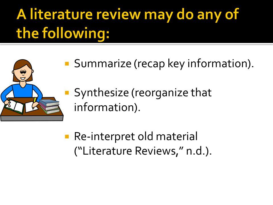  Summarize (recap key information).  Synthesize (reorganize that information).
