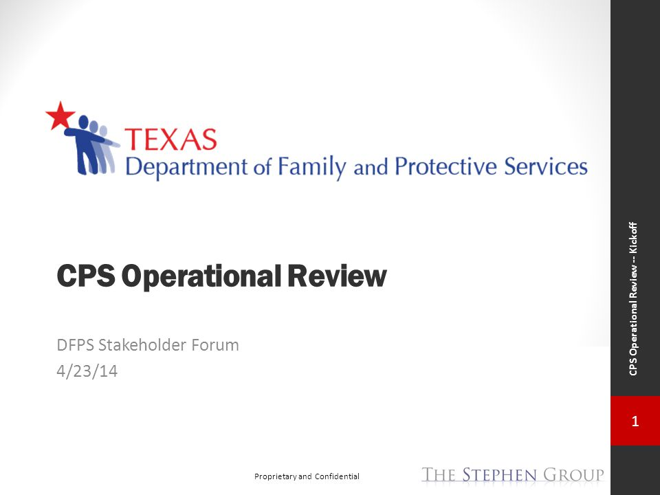 1 Proprietary and Confidential CPS Operational Review -- Kickoff CPS Operational Review DFPS Stakeholder Forum 4/23/14