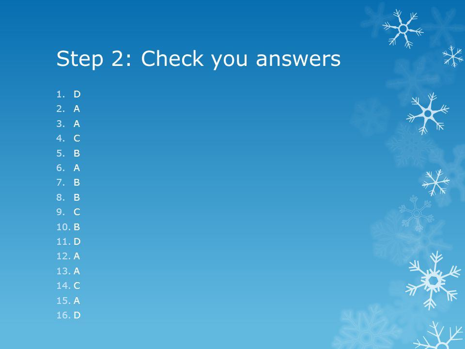 Step 2: Check you answers 1.D 2.A 3.A 4.C 5.B 6.A 7.B 8.B 9.C 10.B 11.D 12.A 13.A 14.C 15.A 16.D