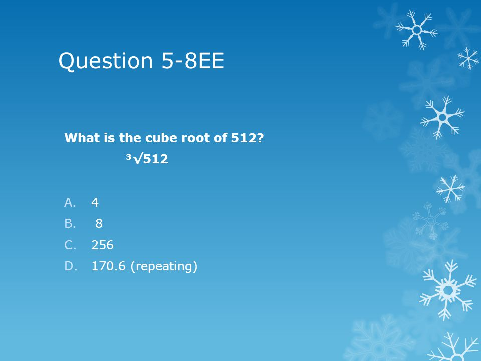 Question 5-8EE What is the cube root of 512 ³√512 A.4 B. 8 C.256 D (repeating)