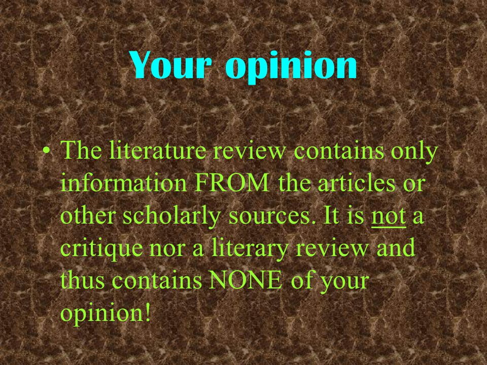 Your opinion The literature review contains only information FROM the articles or other scholarly sources.