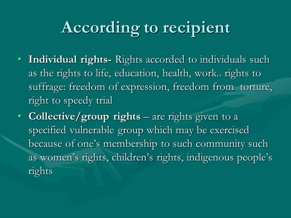 According to recipient Individual rights- Rights accorded to individuals such as the rights to life, education, health, work..