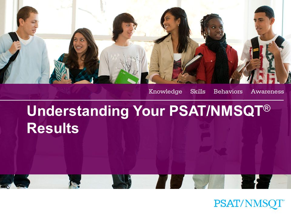 1 Understanding Your PSAT/NMSQT ® Results