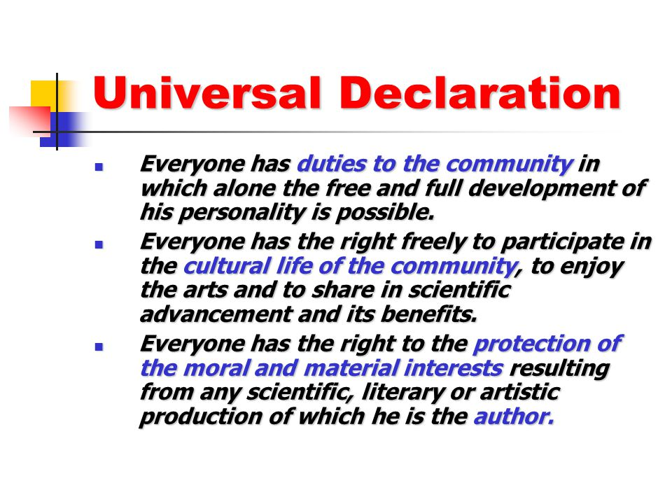 Universal Declaration Everyone has duties to the community in which alone the free and full development of his personality is possible. Everyone has d
