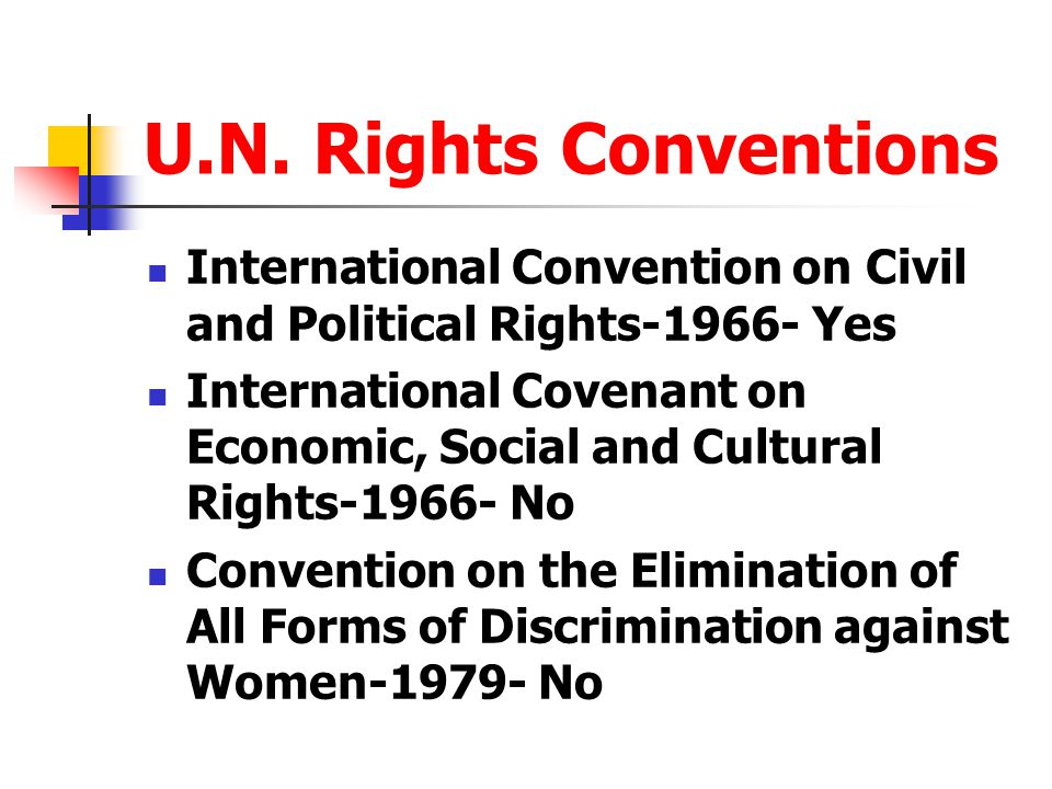 U.N. Rights Conventions International Convention on Civil and Political Rights-1966- Yes International Covenant on Economic, Social and Cultural Right