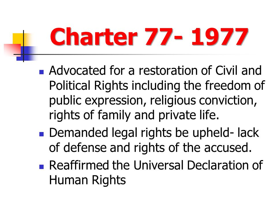 Charter 77- 1977 Charter 77- 1977 Advocated for a restoration of Civil and Political Rights including the freedom of public expression, religious conv
