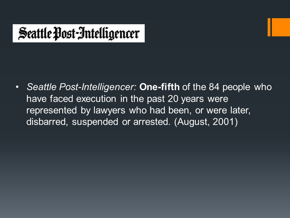 Seattle Post-Intelligencer: One-fifth of the 84 people who have faced execution in the past 20 years were represented by lawyers who had been, or were later, disbarred, suspended or arrested.