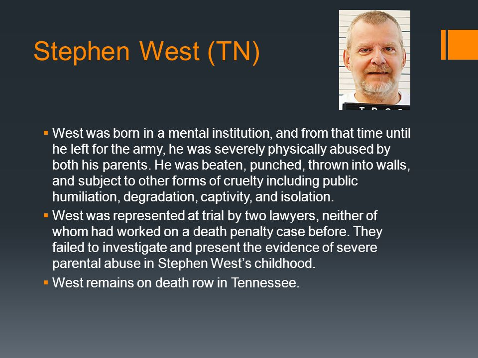 Stephen West (TN)  West was born in a mental institution, and from that time until he left for the army, he was severely physically abused by both his parents.