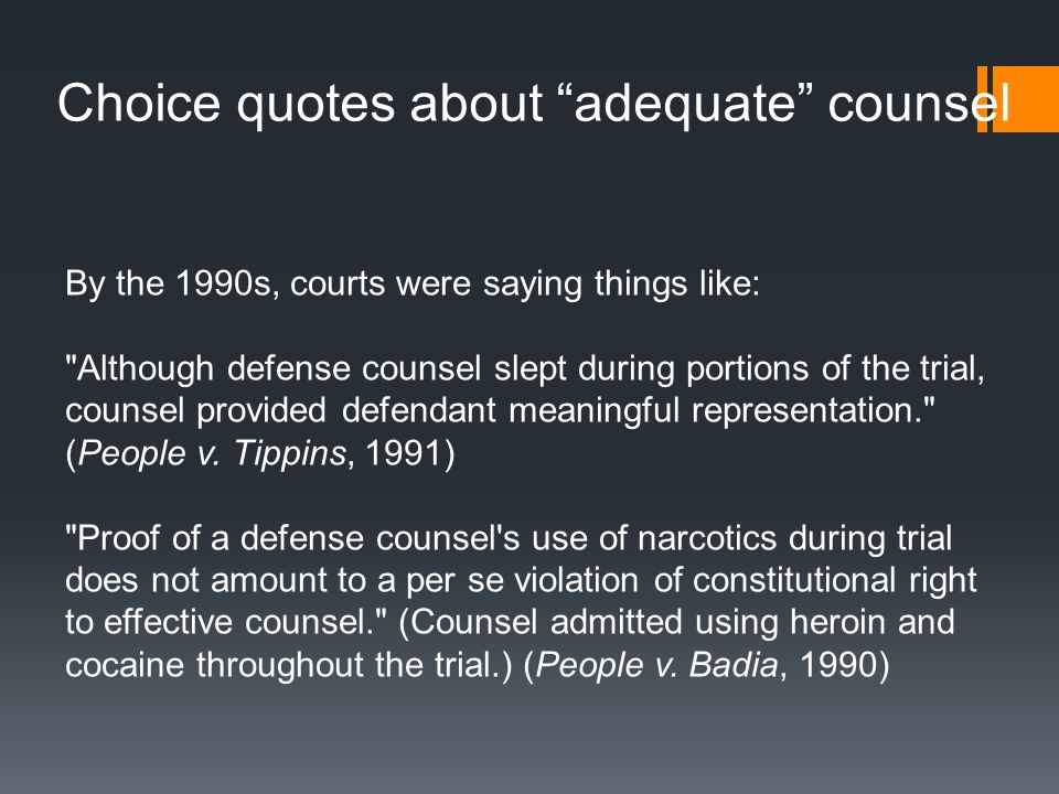 By the 1990s, courts were saying things like: Although defense counsel slept during portions of the trial, counsel provided defendant meaningful representation. (People v.