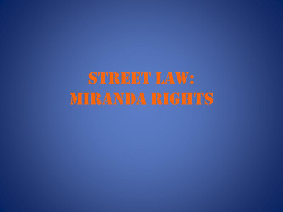 STREET LAW: Miranda rights