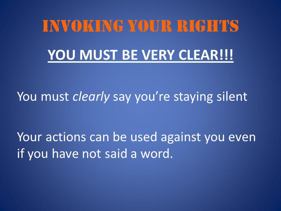 INVOKING YOUR RIGHTS YOU MUST BE VERY CLEAR!!.