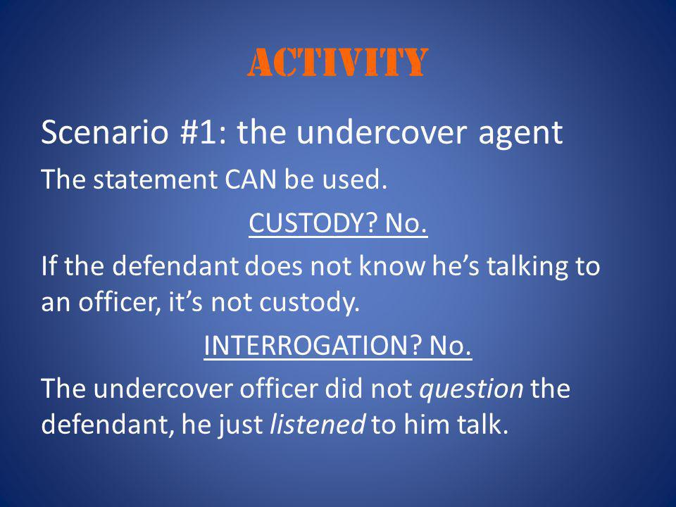 ACTIVity Scenario #1: the undercover agent The statement CAN be used.