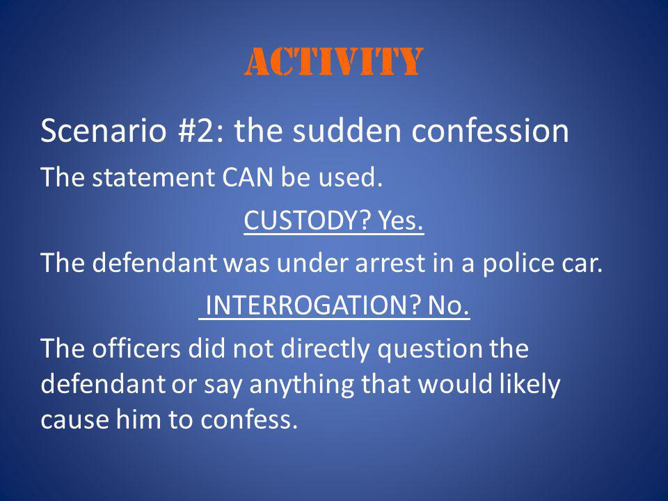 activity Scenario #2: the sudden confession The statement CAN be used.