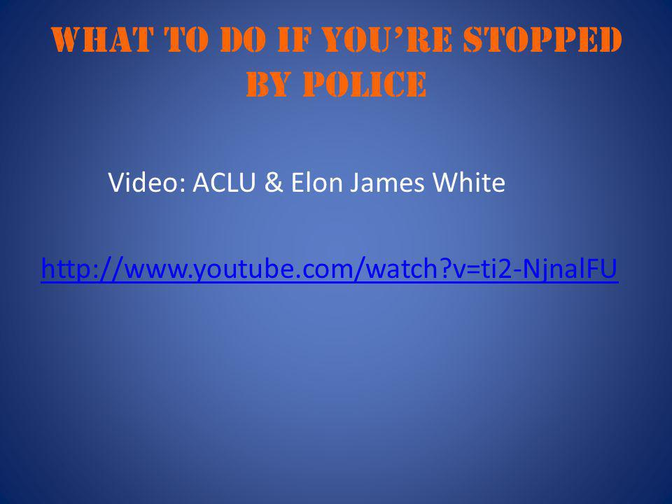 What to do if you're stopped by police Video: ACLU & Elon James White http://www.youtube.com/watch v=ti2-NjnalFU