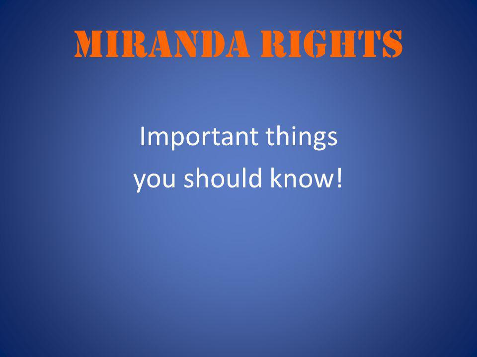 Miranda rights Important things you should know!