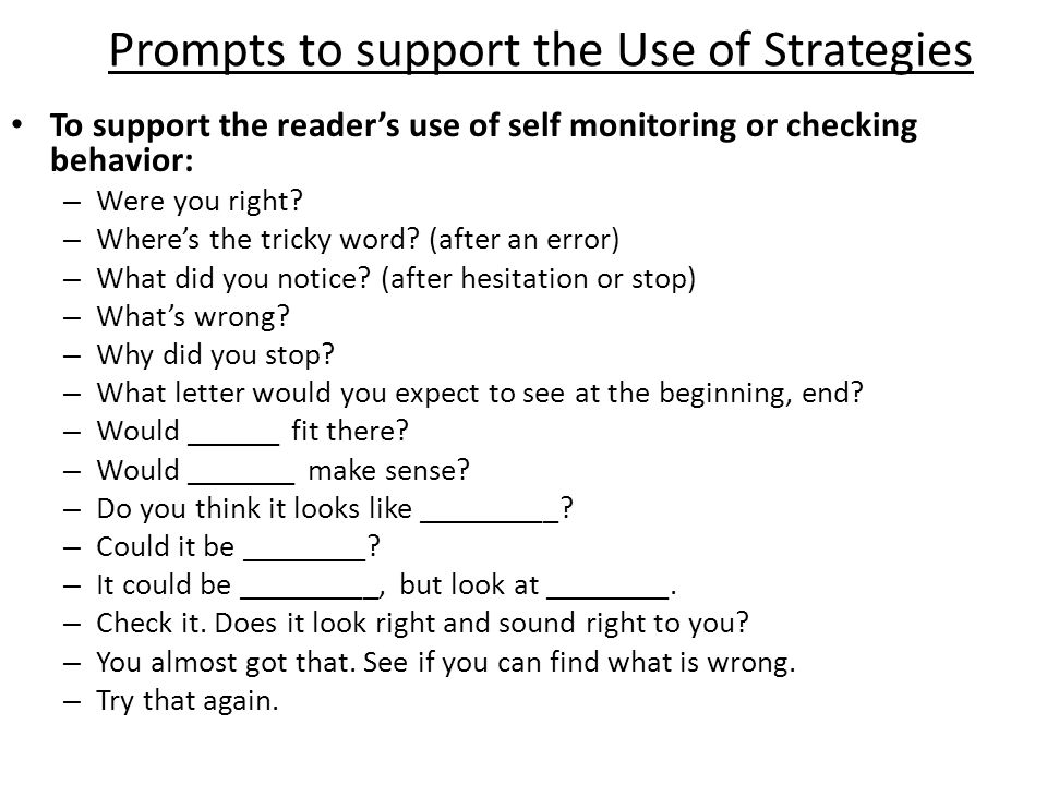 Prompts to Support the Use of Strategies To support the reader's use of all sources of information: – Check the picture.