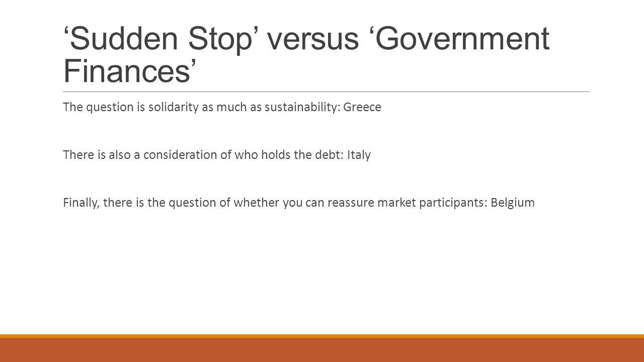 'Sudden Stop' versus 'Government Finances' The question is solidarity as much as sustainability: Greece There is also a consideration of who holds the
